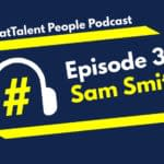 Episode 30: Sam Smith on the challenges and excitement of life sciences recruitment during COVID19