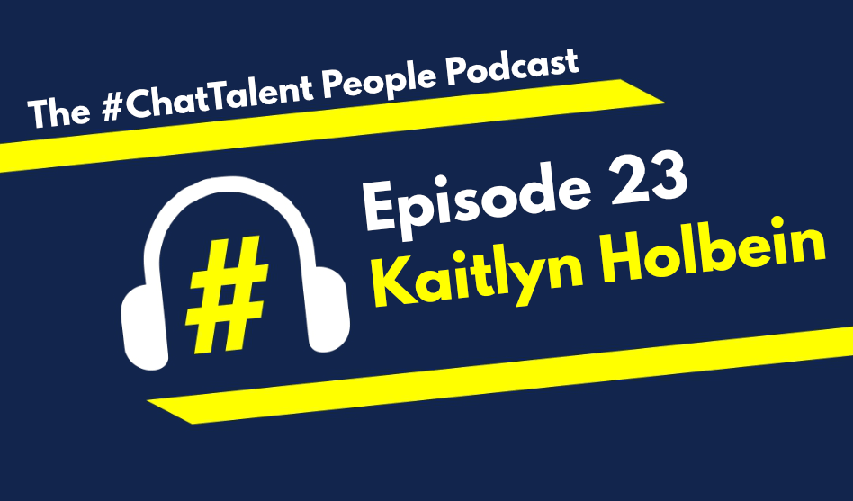 EPISODE 23: Kaitlyn Holbein on The Implications of Covid19 on the Employer Branding and Recruitment Marketing Space