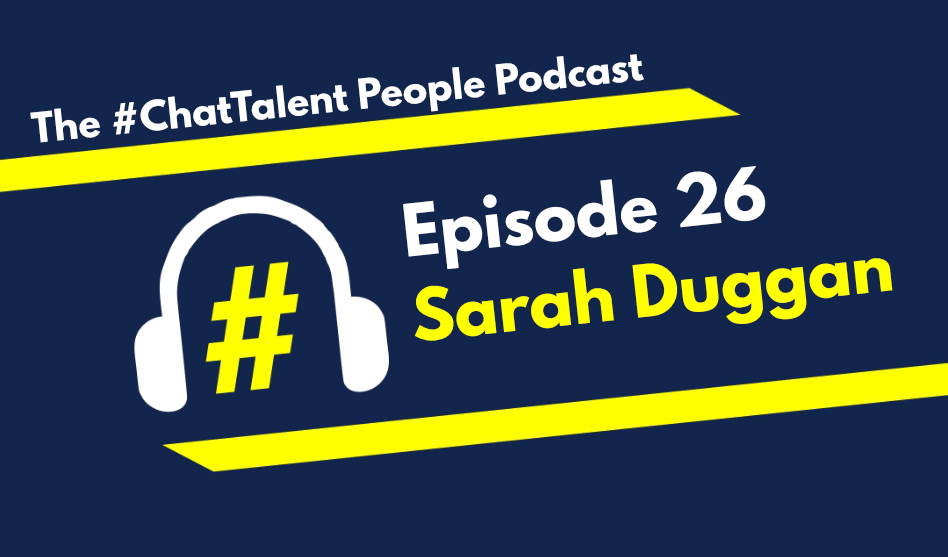 EPISODE 26: Sarah Duggan on Why Recruitment and Talent need to be more closely intertwined