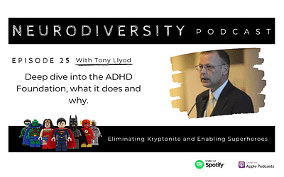 Dr Tony Lloyd – the ADHD Foundation on the incredible work they do (ep.25)
