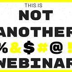 "Season 2 of ""Not Another %$£@! Webinar"" is happening"